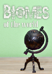 Biomes of the World by Cheryl